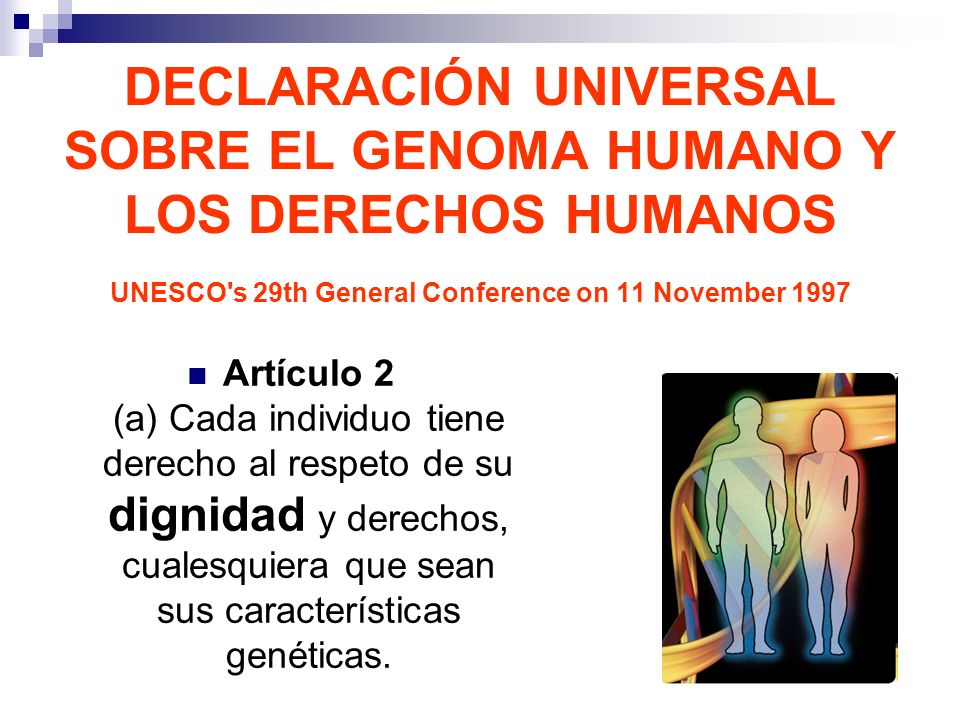 DECLARACIÓN UNIVERSAL SOBRE EL GENOMA HUMANO Y LOS DERECHOS HUMANOS UNESCO s 29th General Conference on 11 November 1997