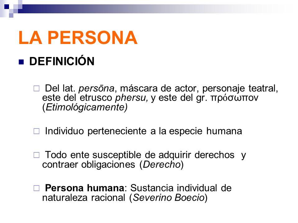 LA PERSONA DEFINICIÓN. Del lat. persōna, máscara de actor, personaje teatral, este del etrusco phersu, y este del gr. πρόσωπον (Etimológicamente)