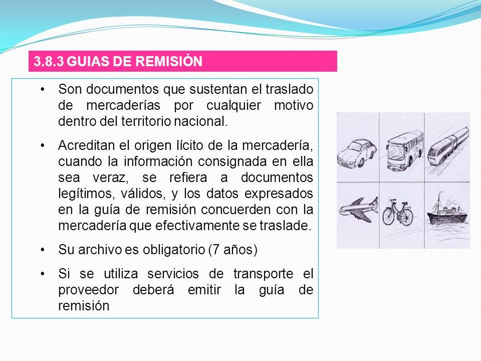 3.8.3 GUIAS DE REMISIÓN Son documentos que sustentan el traslado de mercaderías por cualquier motivo dentro del territorio nacional.