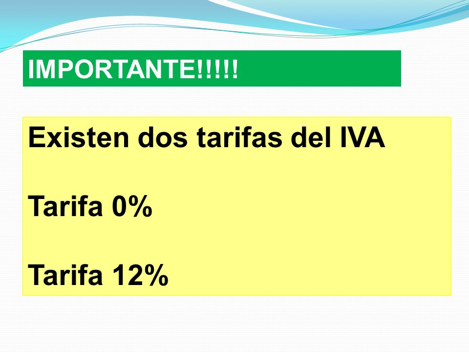 Existen dos tarifas del IVA Tarifa 0% Tarifa 12%
