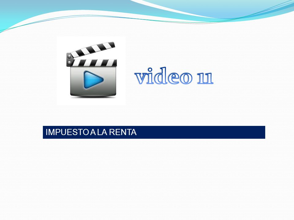 video 11 IMPUESTO A LA RENTA