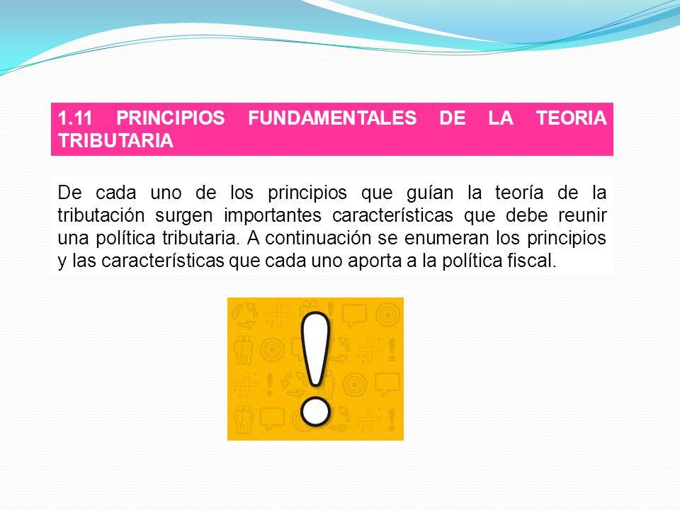 1.11 PRINCIPIOS FUNDAMENTALES DE LA TEORIA TRIBUTARIA