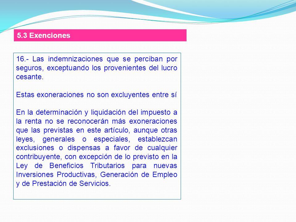 5.3 Exenciones 16.- Las indemnizaciones que se perciban por seguros, exceptuando los provenientes del lucro cesante.