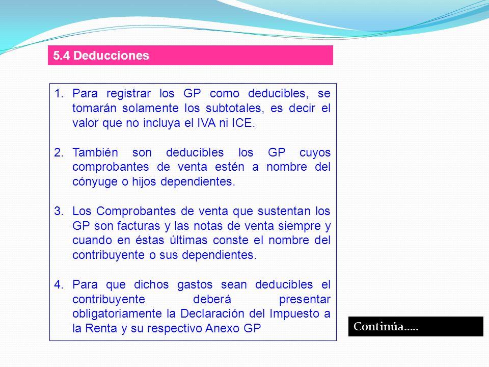 5.4 Deducciones Para registrar los GP como deducibles, se tomarán solamente los subtotales, es decir el valor que no incluya el IVA ni ICE.