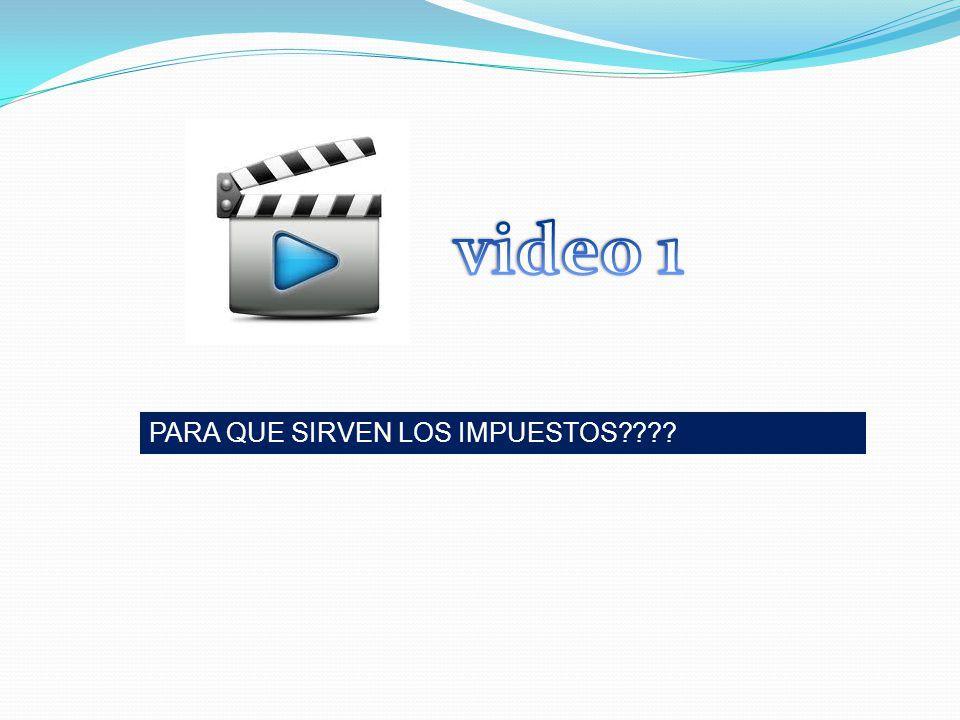 video 1 PARA QUE SIRVEN LOS IMPUESTOS