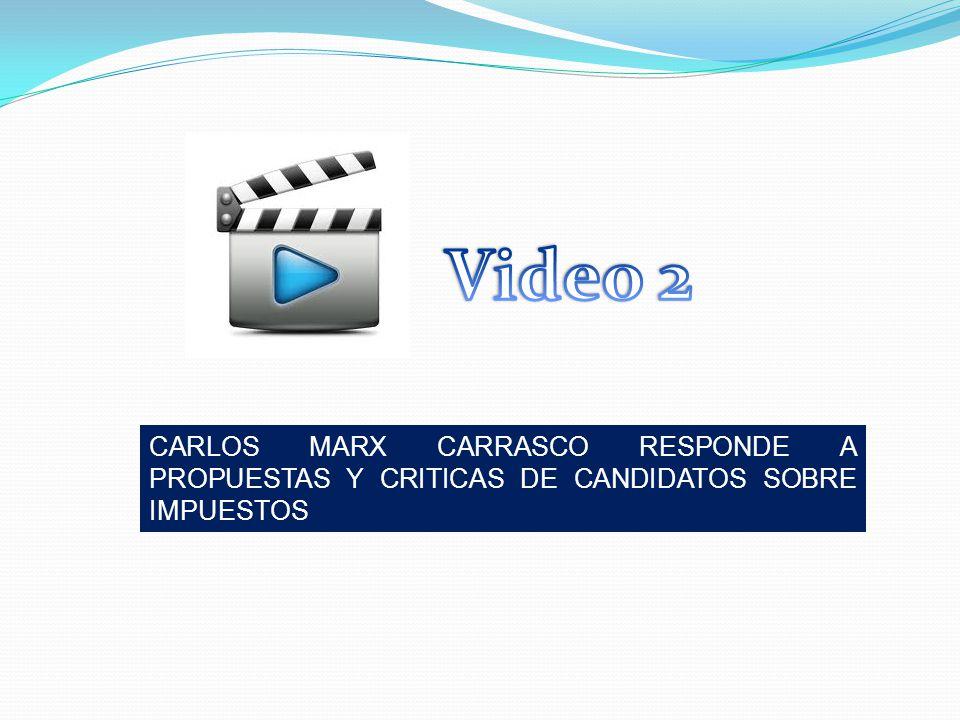 Video 2 CARLOS MARX CARRASCO RESPONDE A PROPUESTAS Y CRITICAS DE CANDIDATOS SOBRE IMPUESTOS