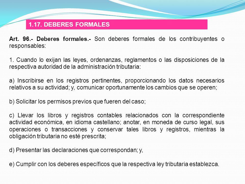 1.17. DEBERES FORMALES Art. 96.- Deberes formales.- Son deberes formales de los contribuyentes o responsables: