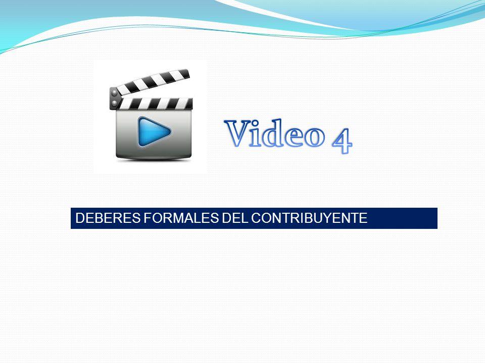 Video 4 DEBERES FORMALES DEL CONTRIBUYENTE