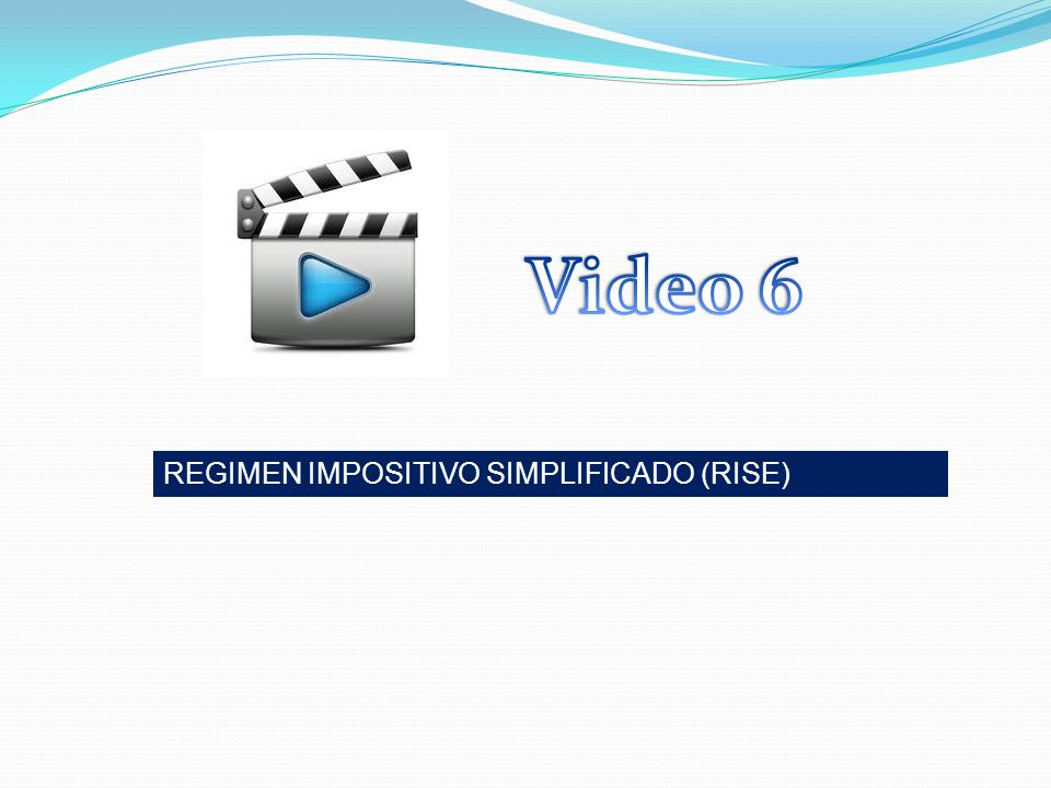 Video 6 REGIMEN IMPOSITIVO SIMPLIFICADO (RISE)