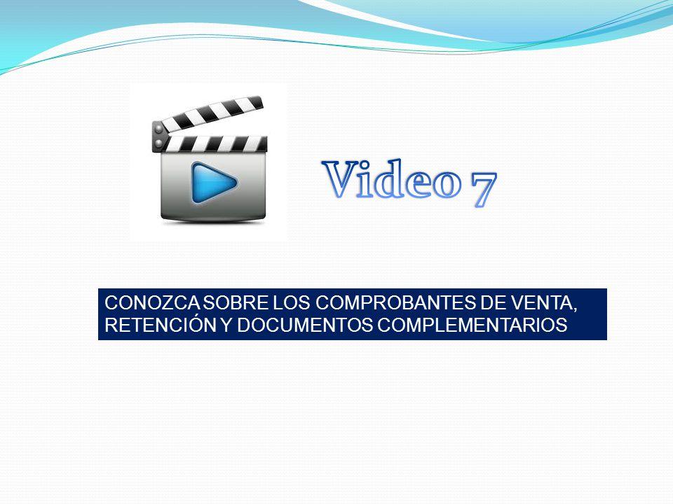 Video 7 CONOZCA SOBRE LOS COMPROBANTES DE VENTA, RETENCIÓN Y DOCUMENTOS COMPLEMENTARIOS