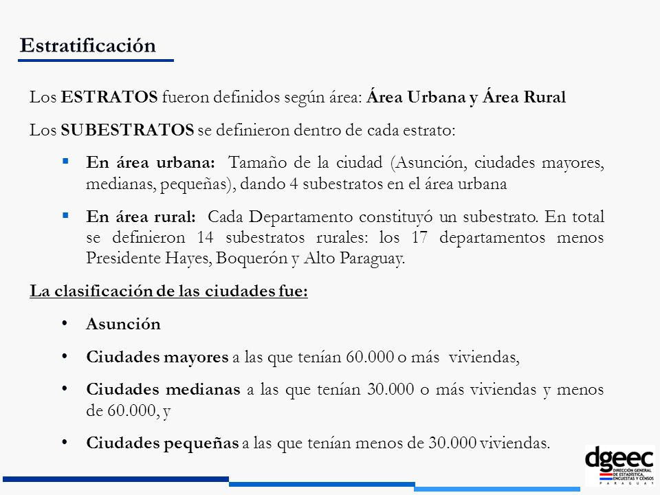 EstratificaciónLos ESTRATOS fueron definidos según área: Área Urbana y Área Rural. Los SUBESTRATOS se definieron dentro de cada estrato: