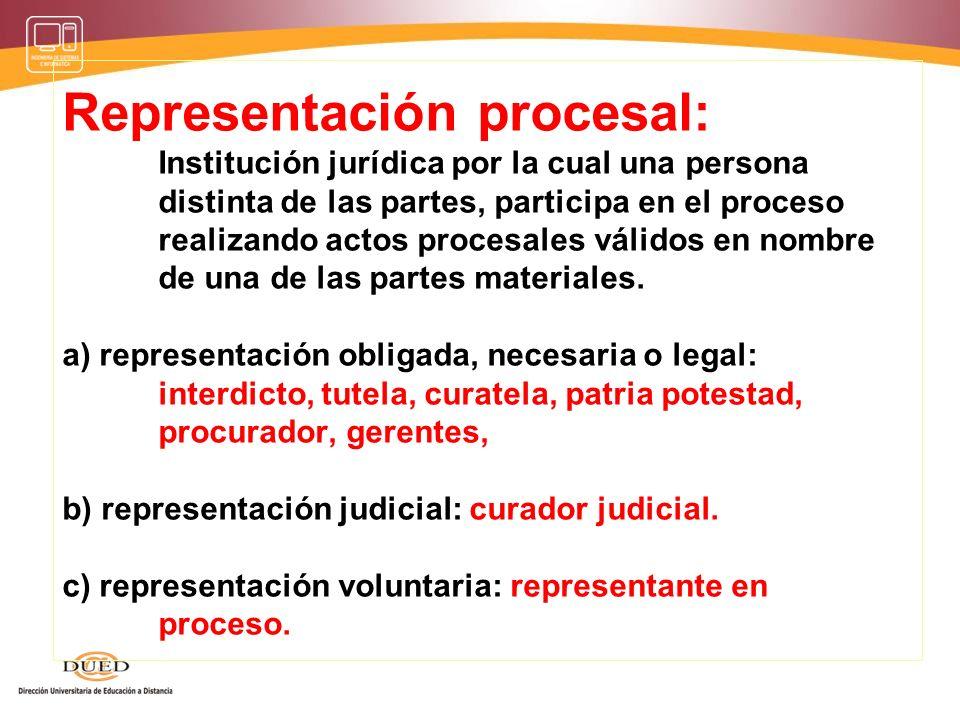 Representación procesal:. Institución jurídica por la cual una persona