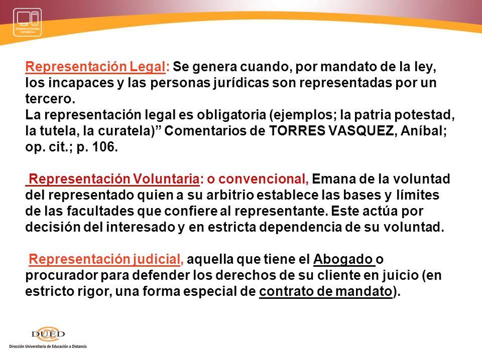 Representación Legal: Se genera cuando, por mandato de la ley, los incapaces y las personas jurídicas son representadas por un tercero.