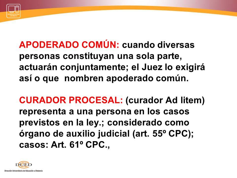 APODERADO COMÚN: cuando diversas personas constituyan una sola parte, actuarán conjuntamente; el Juez lo exigirá así o que nombren apoderado común.
