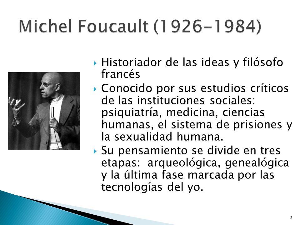 Michel Foucault (1926-1984) Historiador de las ideas y filósofo francés.