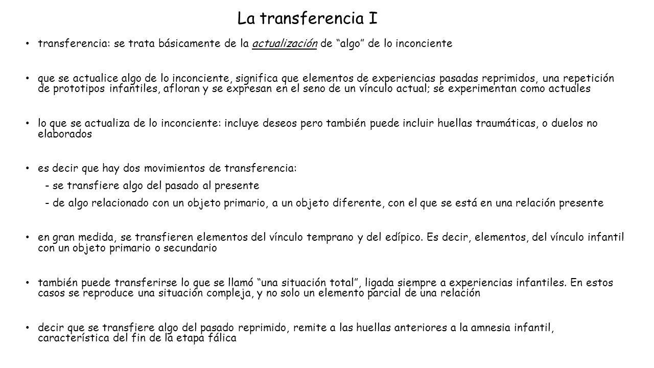 La transferencia I transferencia: se trata básicamente de la actualización de algo de lo inconciente.
