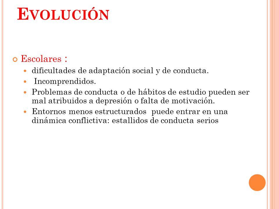 Evolución Escolares : dificultades de adaptación social y de conducta.