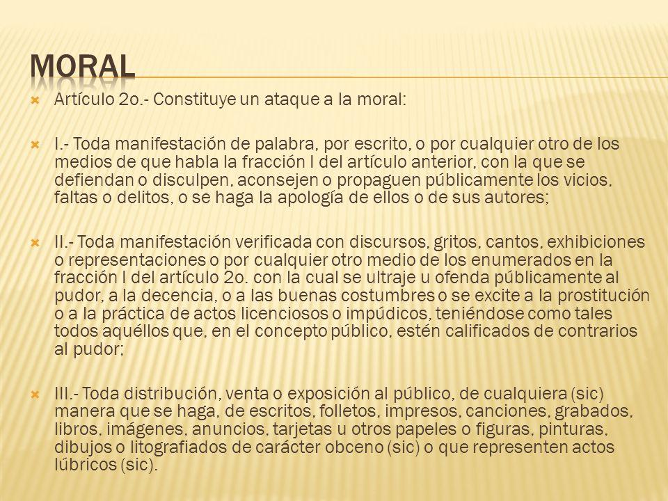moral Artículo 2o.- Constituye un ataque a la moral:
