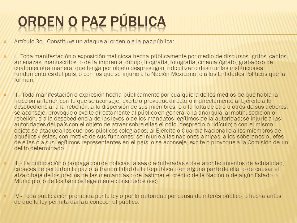 Orden o paz pública Artículo 3o.- Constituye un ataque al orden o a la paz pública: