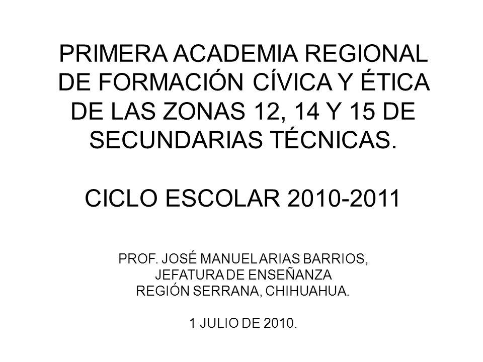 PRIMERA ACADEMIA REGIONAL DE FORMACIÓN CÍVICA Y ÉTICA DE LAS ZONAS 12, 14 Y 15 DE SECUNDARIAS TÉCNICAS.