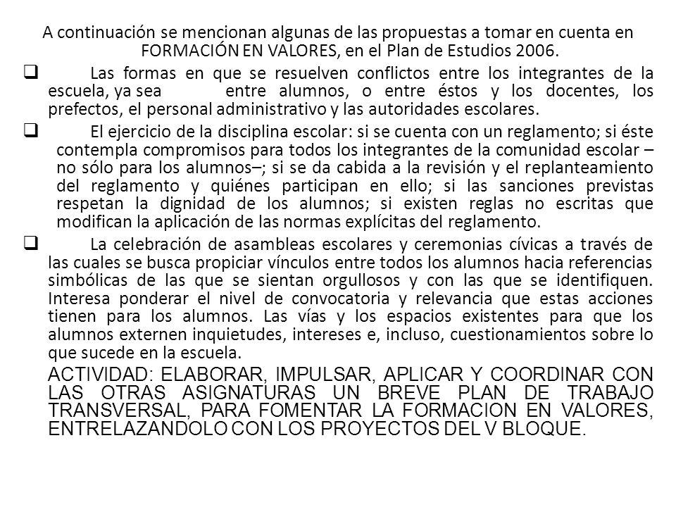 A continuación se mencionan algunas de las propuestas a tomar en cuenta en FORMACIÓN EN VALORES, en el Plan de Estudios 2006.