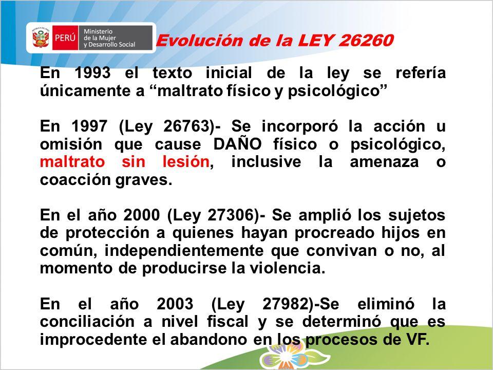 Evolución de la LEY 26260 En 1993 el texto inicial de la ley se refería únicamente a maltrato físico y psicológico