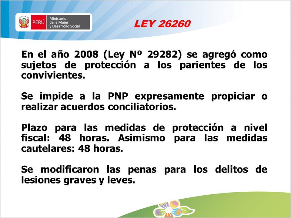 LEY 26260 En el año 2008 (Ley Nº 29282) se agregó como sujetos de protección a los parientes de los convivientes.
