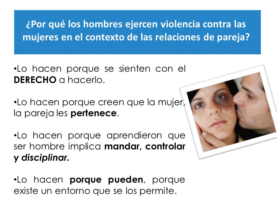 ¿Por qué los hombres ejercen violencia contra las mujeres en el contexto de las relaciones de pareja