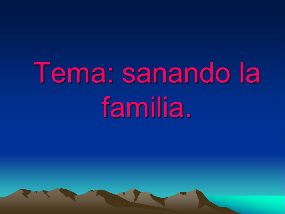 Tema: sanando la familia.