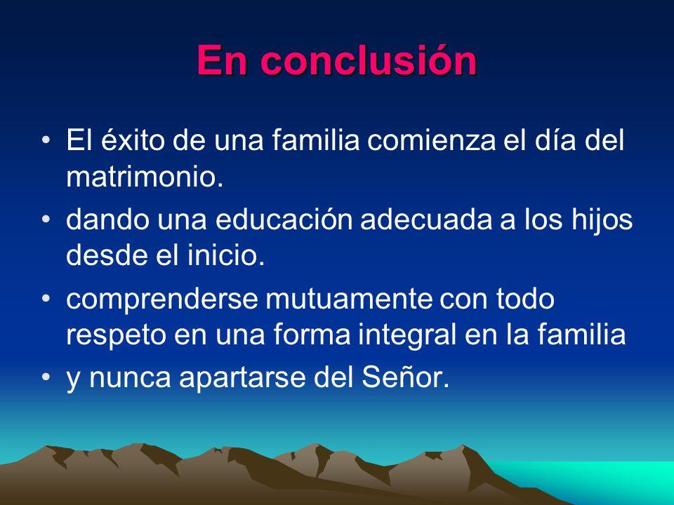En conclusión El éxito de una familia comienza el día del matrimonio.