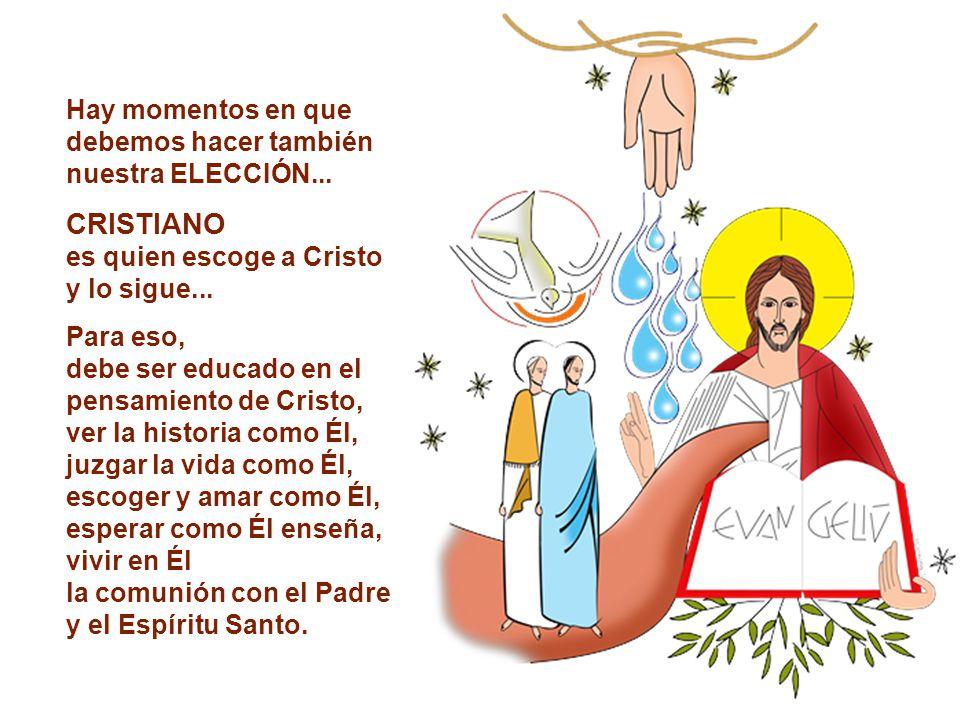 CRISTIANO es quien escoge a Cristo y lo sigue...