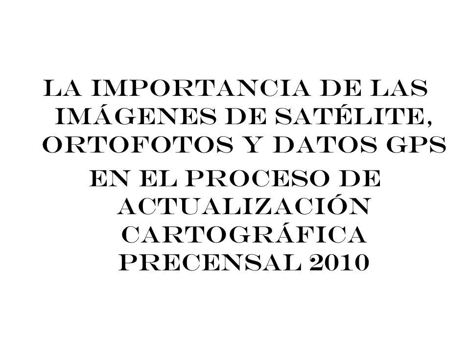 LA IMPORTANCIA DE LAS IMÁGENES DE SATÉLITE, ORTOFOTOS Y DATOS GPS