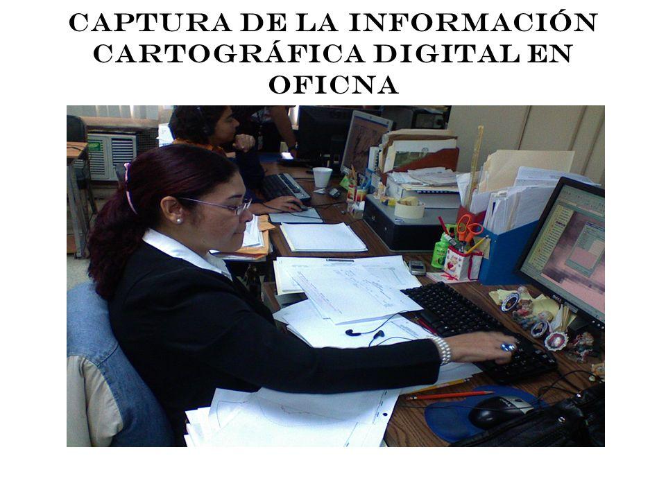 CAPTURA DE LA INFORMACIÓN CARTOGRÁFICA DIGITAL EN OFICNA