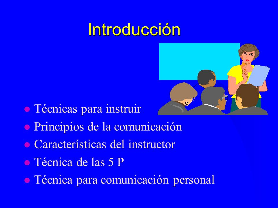 Introducción Técnicas para instruir Principios de la comunicación