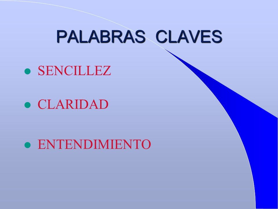 PALABRAS CLAVES SENCILLEZ CLARIDAD ENTENDIMIENTO