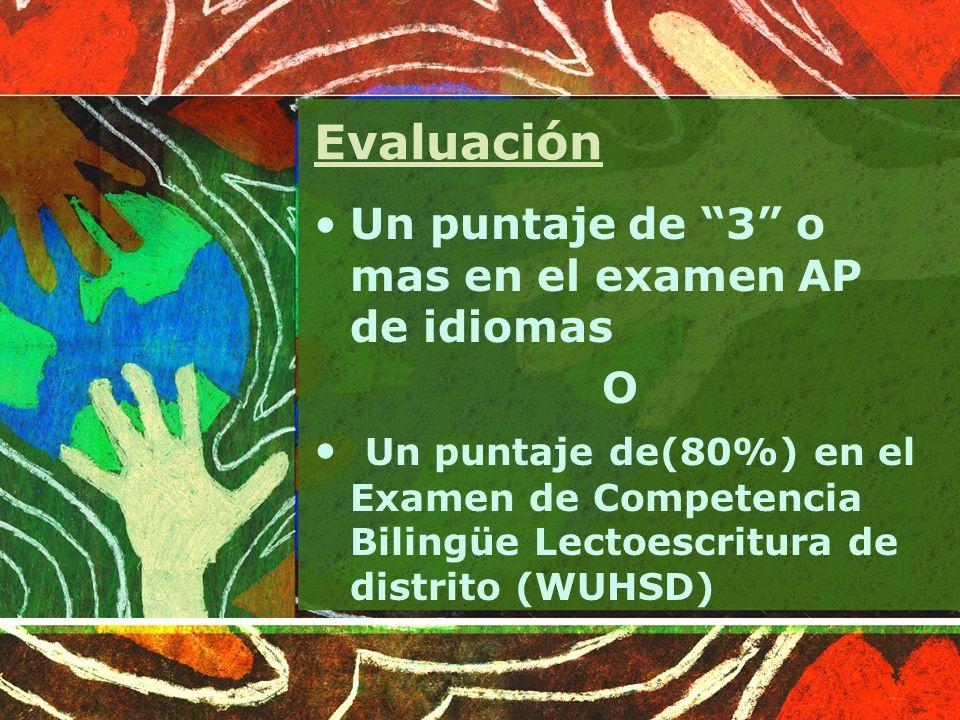 Evaluación Un puntaje de 3 o mas en el examen AP de idiomas O