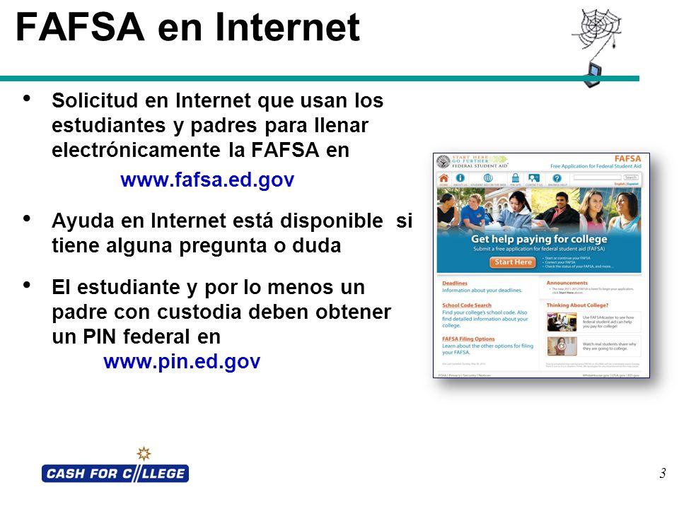 FAFSA en Internet Solicitud en Internet que usan los estudiantes y padres para llenar electrónicamente la FAFSA en.