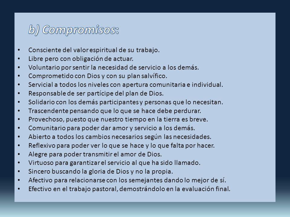 b) Compromisos: Consciente del valor espiritual de su trabajo.