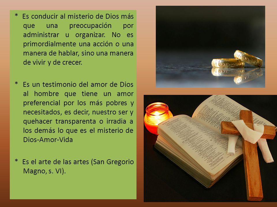 * Es conducir al misterio de Dios más que una preocupación por administrar u organizar.