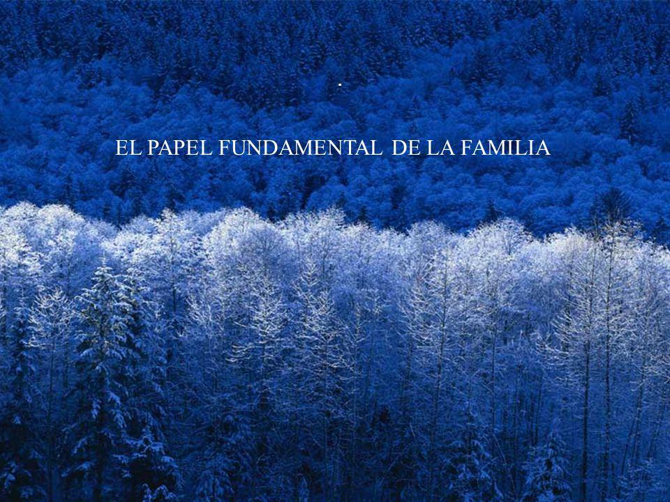 EL PAPEL FUNDAMENTAL DE LA FAMILIA