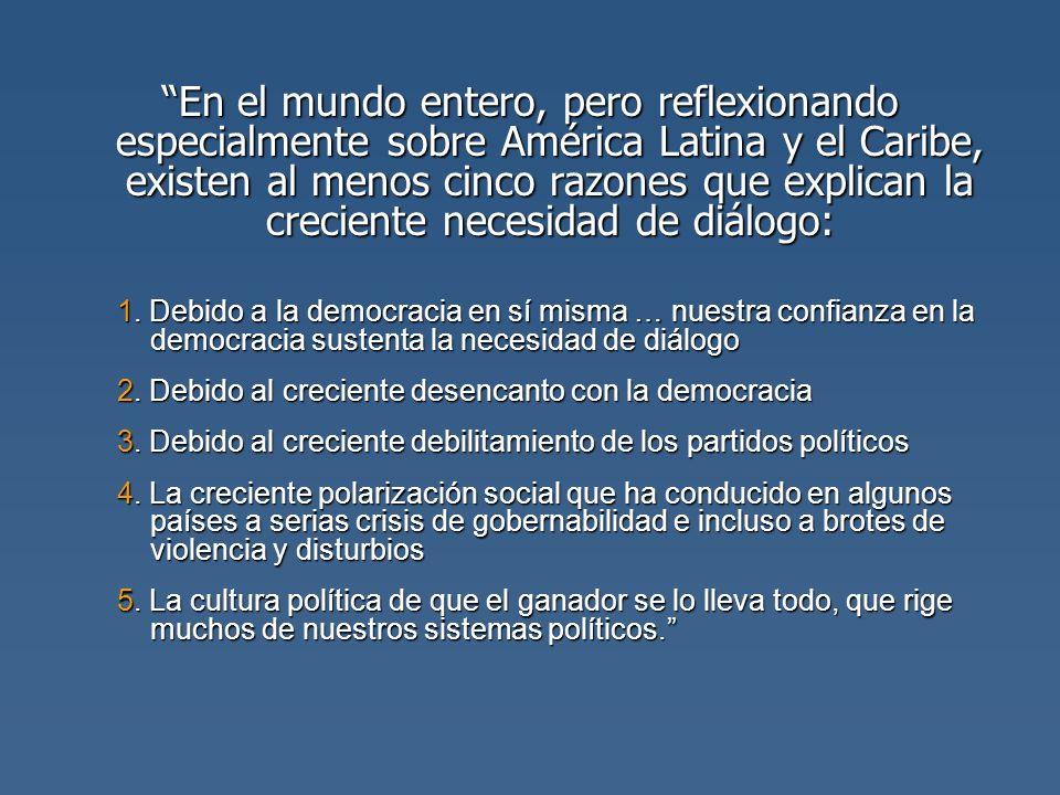 En el mundo entero, pero reflexionando especialmente sobre América Latina y el Caribe, existen al menos cinco razones que explican la creciente necesidad de diálogo: