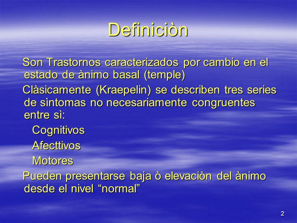 Definiciòn Son Trastornos caracterizados por cambio en el estado de ànimo basal (temple)