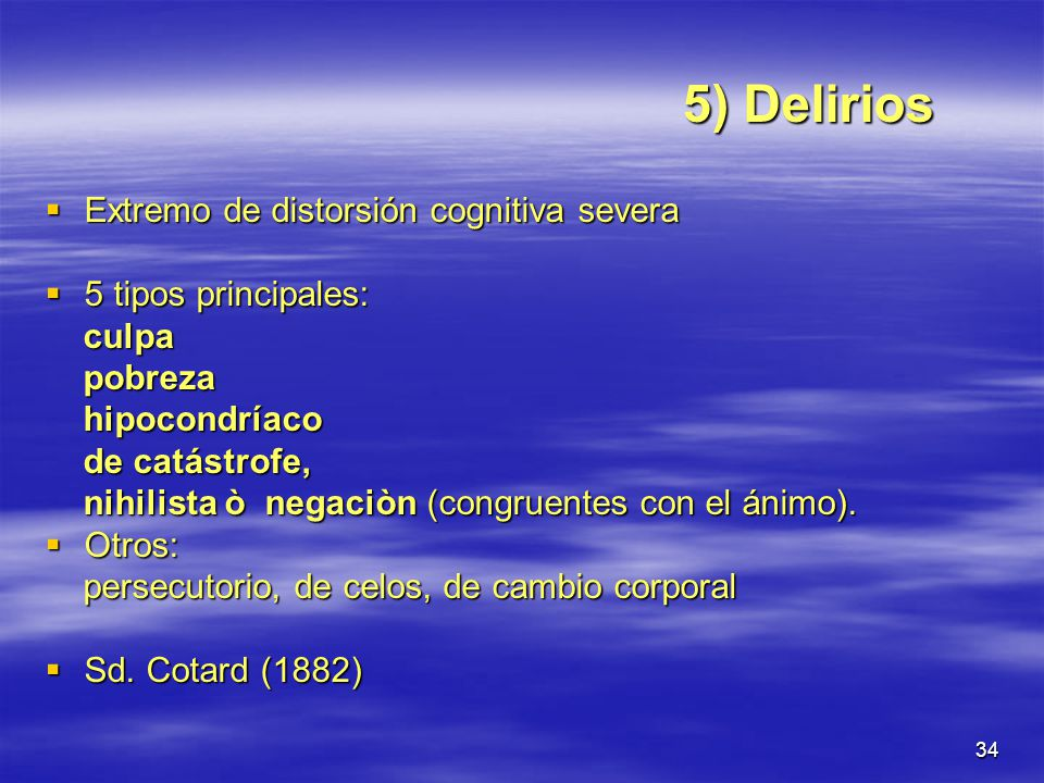 5) Delirios Extremo de distorsión cognitiva severa