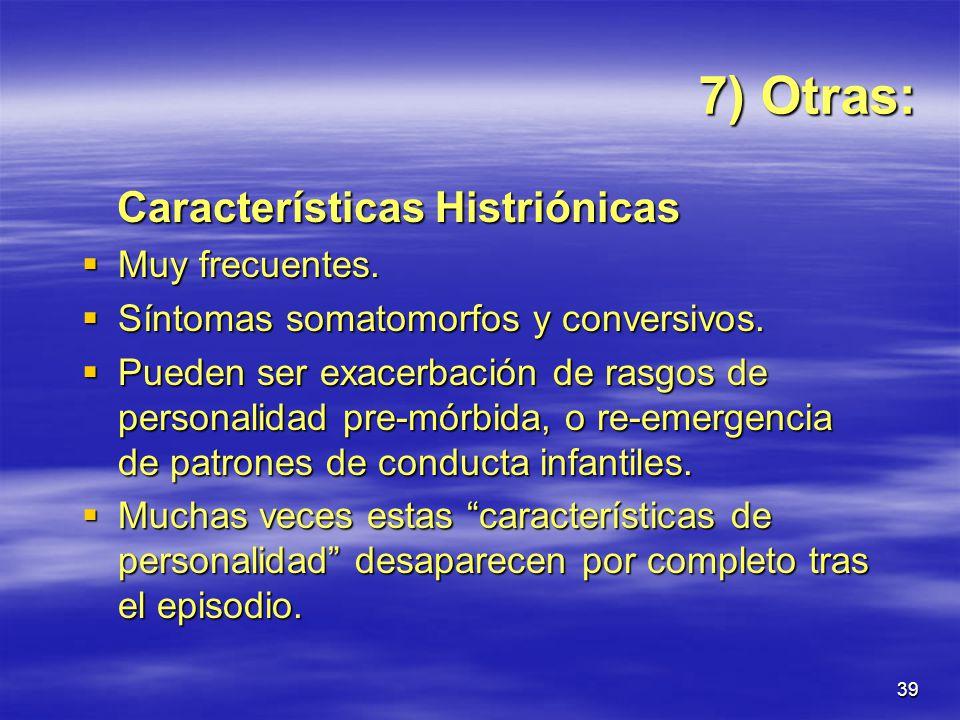 7) Otras: Características Histriónicas Muy frecuentes.