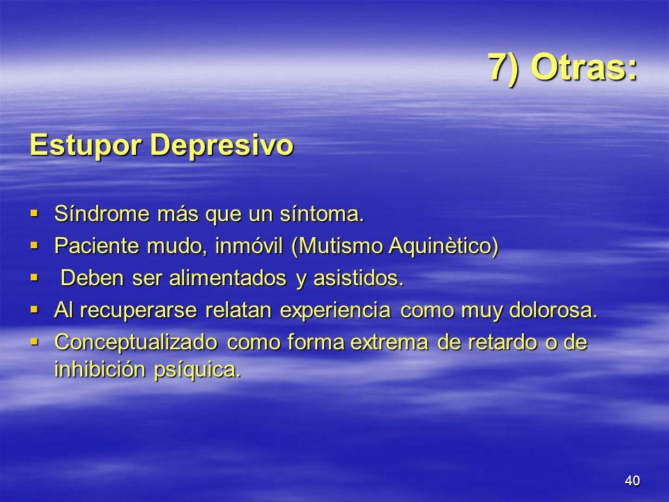 7) Otras: Estupor Depresivo Síndrome más que un síntoma.