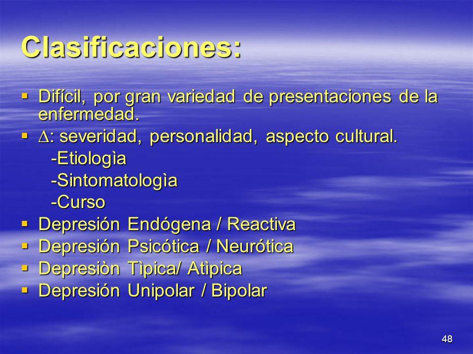 Clasificaciones: Difícil, por gran variedad de presentaciones de la enfermedad. : severidad, personalidad, aspecto cultural.