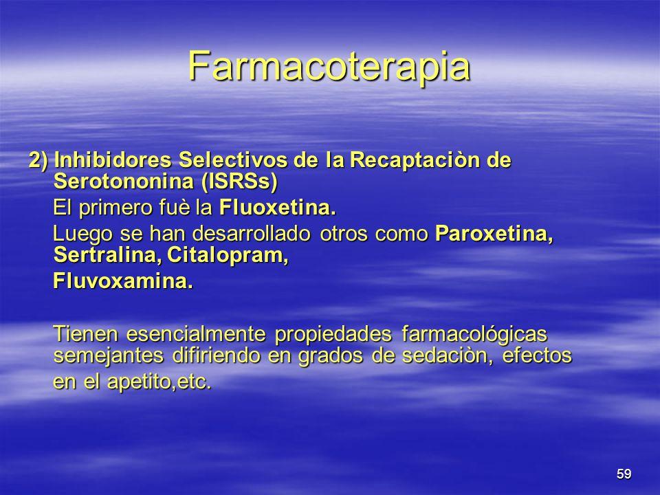Farmacoterapia 2) Inhibidores Selectivos de la Recaptaciòn de Serotononina (ISRSs) El primero fuè la Fluoxetina.