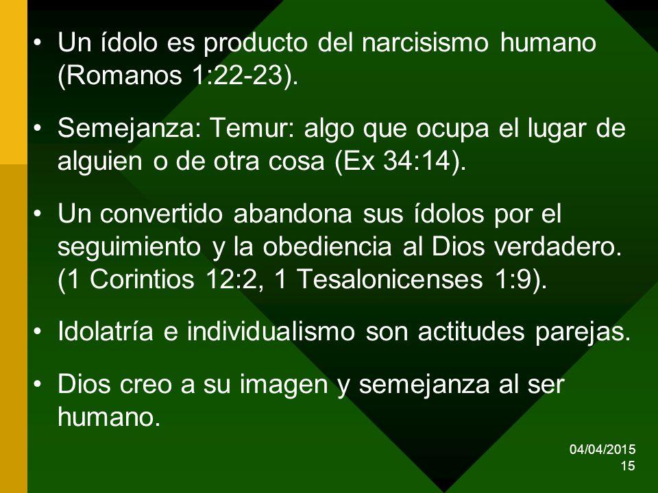 Un ídolo es producto del narcisismo humano (Romanos 1:22-23).