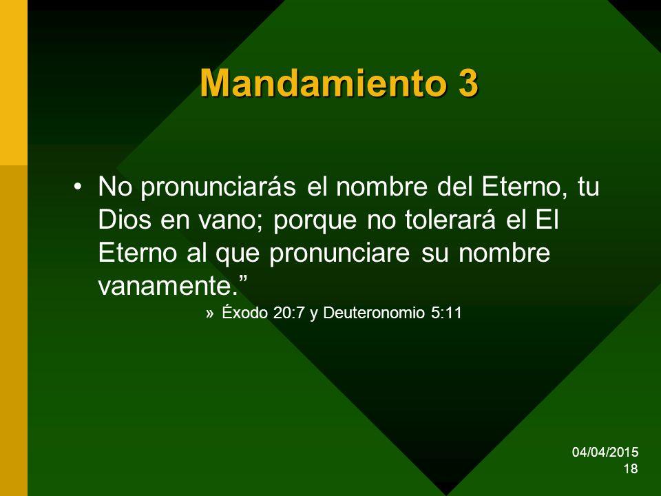 Mandamiento 3 No pronunciarás el nombre del Eterno, tu Dios en vano; porque no tolerará el El Eterno al que pronunciare su nombre vanamente.
