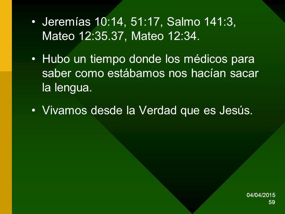 Jeremías 10:14, 51:17, Salmo 141:3, Mateo 12:35.37, Mateo 12:34.